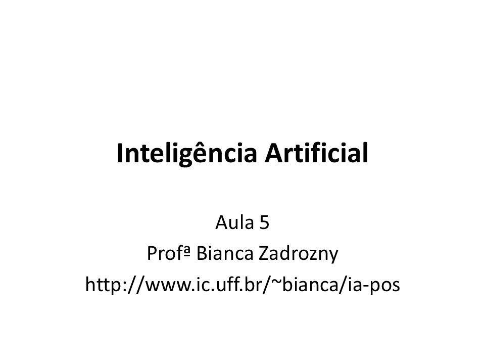 Inteligência Artificial Aula 5 Profª Bianca Zadrozny http://www.ic.uff.br/~bianca/ia-pos