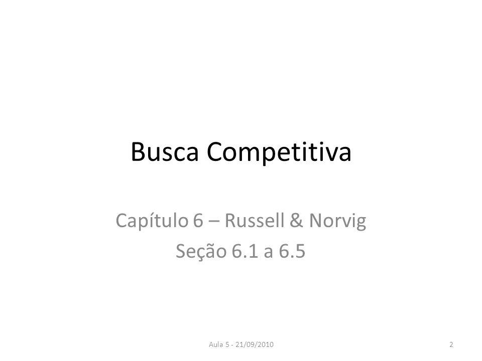Aula 5 - 21/09/2010 Busca Competitiva Capítulo 6 – Russell & Norvig Seção 6.1 a 6.5 2