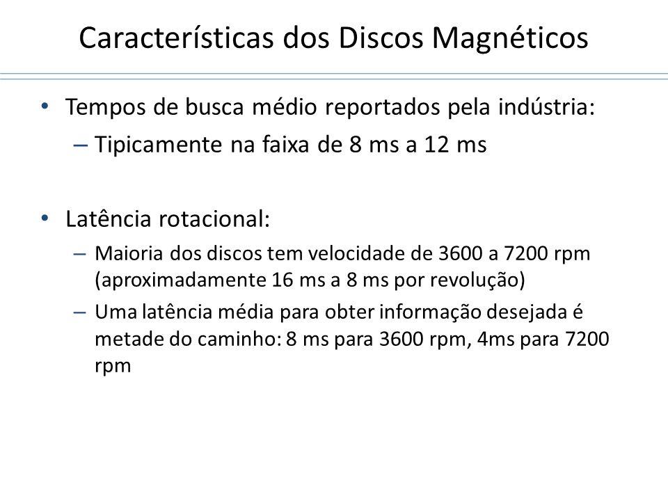 Características dos Discos Magnéticos Tempos de busca médio reportados pela indústria: – Tipicamente na faixa de 8 ms a 12 ms Latência rotacional: – M