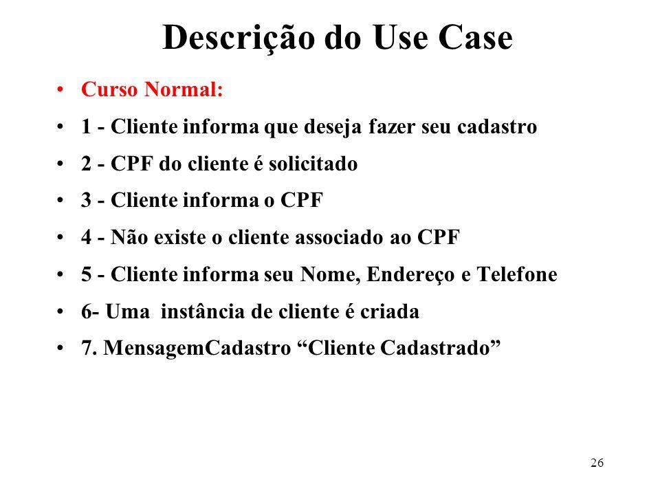 26 Curso Normal: 1 - Cliente informa que deseja fazer seu cadastro 2 - CPF do cliente é solicitado 3 - Cliente informa o CPF 4 - Não existe o cliente