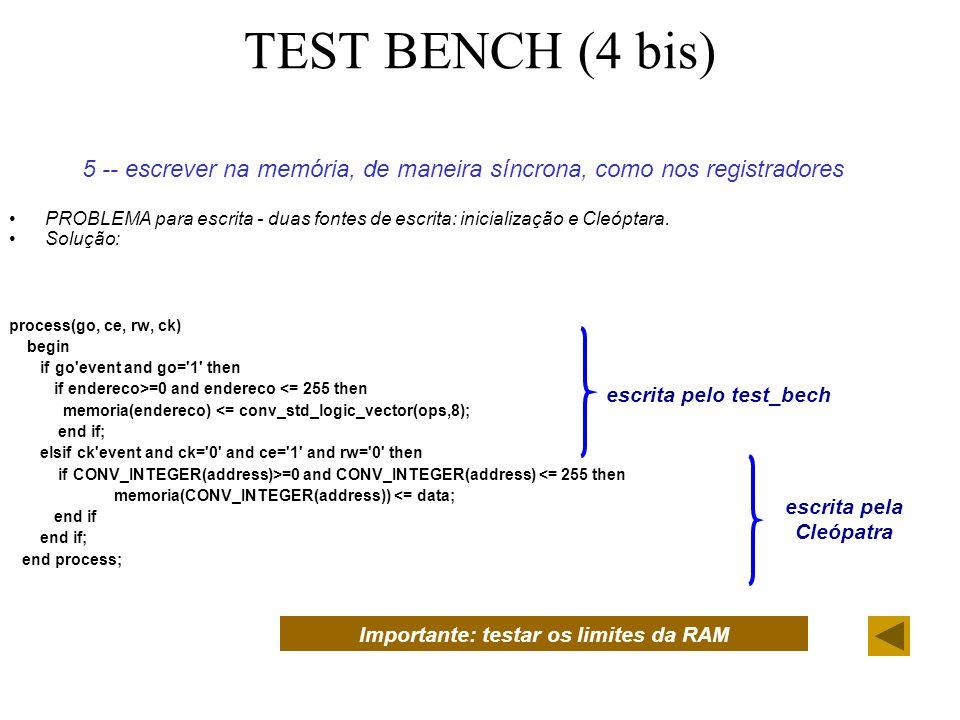 TEST BENCH (4 bis) 5 -- escrever na memória, de maneira síncrona, como nos registradores PROBLEMA para escrita - duas fontes de escrita: inicialização e Cleóptara.