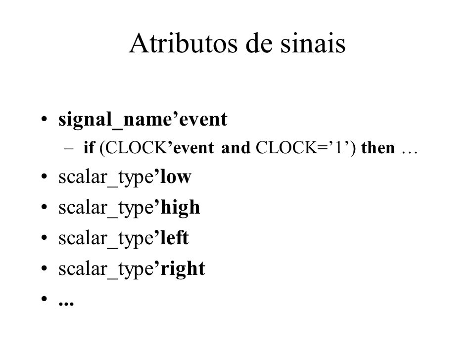 Atributos de sinais signal_nameevent – if (CLOCKevent and CLOCK=1) then … scalar_typelow scalar_typehigh scalar_typeleft scalar_typeright...