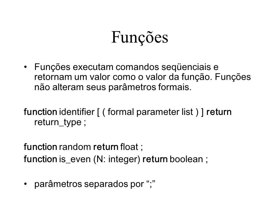 Funções Funções executam comandos seqüenciais e retornam um valor como o valor da função.