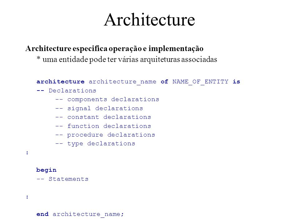 Modelo comportamental architecture behavioral of alarme is begin sirene <= (porta and not identificado); end behavioral; ---------------------------------------------------------------- entity XNOR2 is port (A, B: in std_logic; Z: out std_logic); end XNOR2; architecture behavioral_xnor of XNOR2 is signal X, Y: std_logic; begin X <= A and B; Y <= (not A) and (not B); \ 3 comandos concorrentes Z <= X or Y; / End behavioral_xnor;