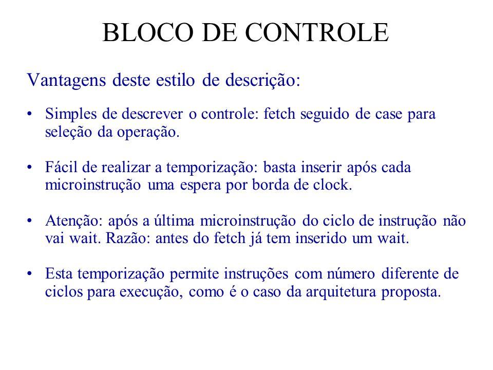 BLOCO DE CONTROLE Vantagens deste estilo de descrição: Simples de descrever o controle: fetch seguido de case para seleção da operação.
