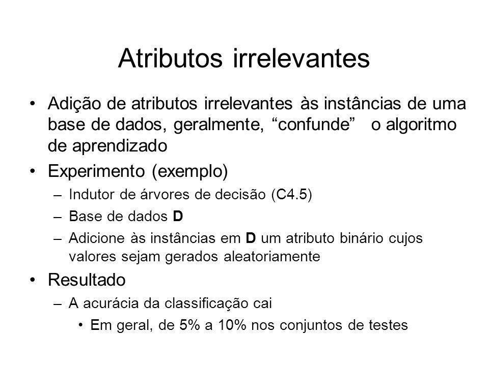 Atributos irrelevantes Adição de atributos irrelevantes às instâncias de uma base de dados, geralmente, confunde o algoritmo de aprendizado Experiment