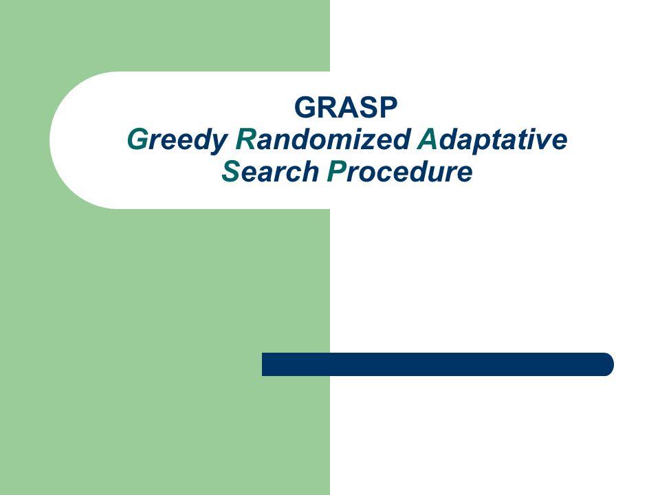 GRASP Greedy Randomized Adaptative Search Procedure