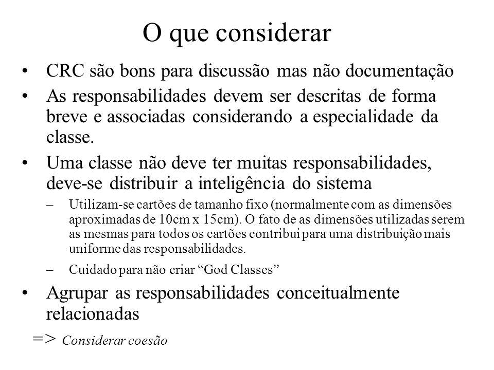 O que considerar CRC são bons para discussão mas não documentação As responsabilidades devem ser descritas de forma breve e associadas considerando a