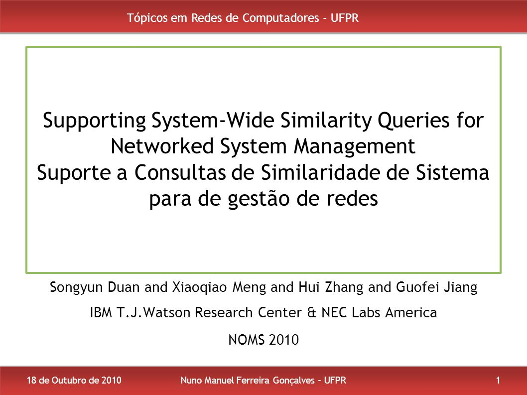 18 de Outubro de 2010Nuno Manuel Ferreira Gonçalves - UFPR1 Supporting System-Wide Similarity Queries for Networked System Management Suporte a Consul