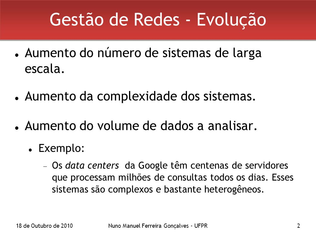 18 de Outubro de 2010Nuno Manuel Ferreira Gonçalves - UFPR2 Gestão de Redes - Evolução Aumento do número de sistemas de larga escala. Aumento da compl