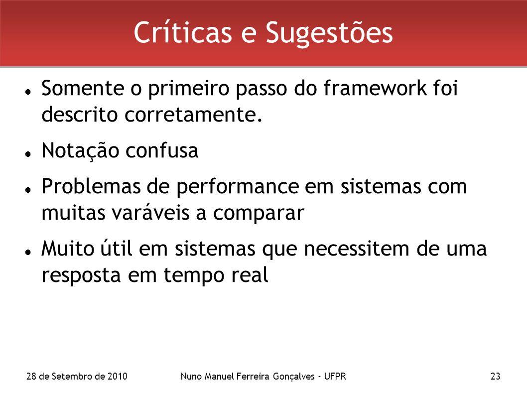 28 de Setembro de 2010Nuno Manuel Ferreira Gonçalves - UFPR23 Críticas e Sugestões Somente o primeiro passo do framework foi descrito corretamente.