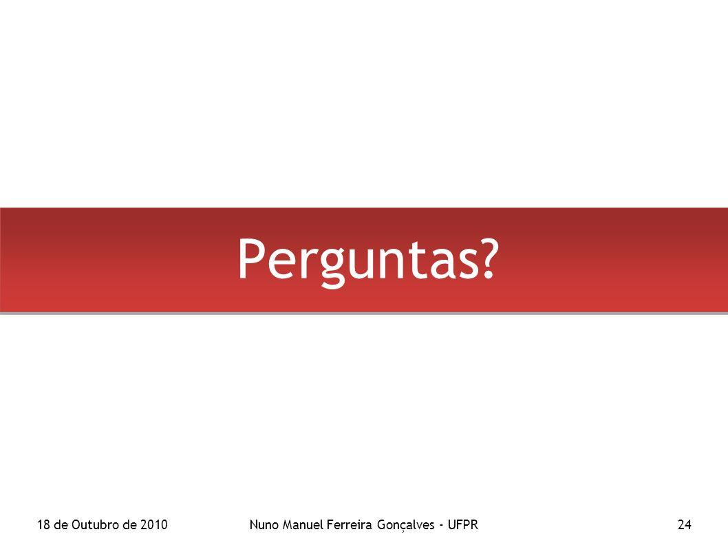 18 de Outubro de 2010Nuno Manuel Ferreira Gonçalves - UFPR24 Perguntas?