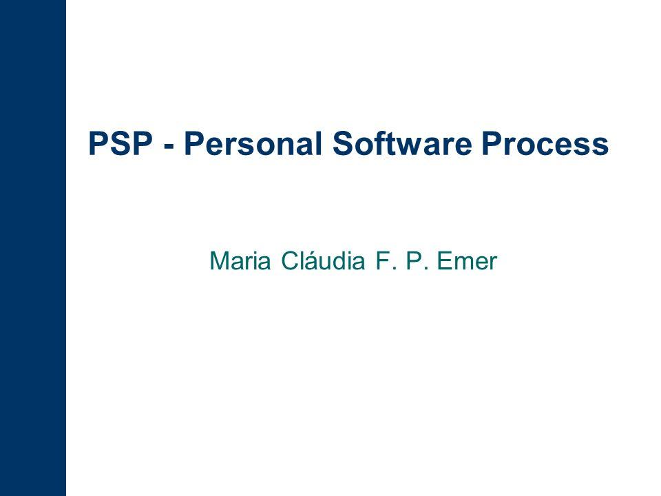 PSP - Personal Software Process Maria Cláudia F. P. Emer
