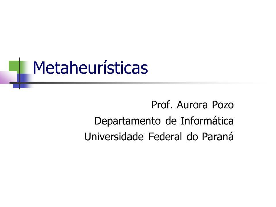 Metaheurísticas Prof. Aurora Pozo Departamento de Informática Universidade Federal do Paraná