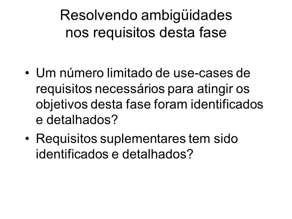 Resolvendo ambigüidades nos requisitos desta fase Um número limitado de use-cases de requisitos necessários para atingir os objetivos desta fase foram