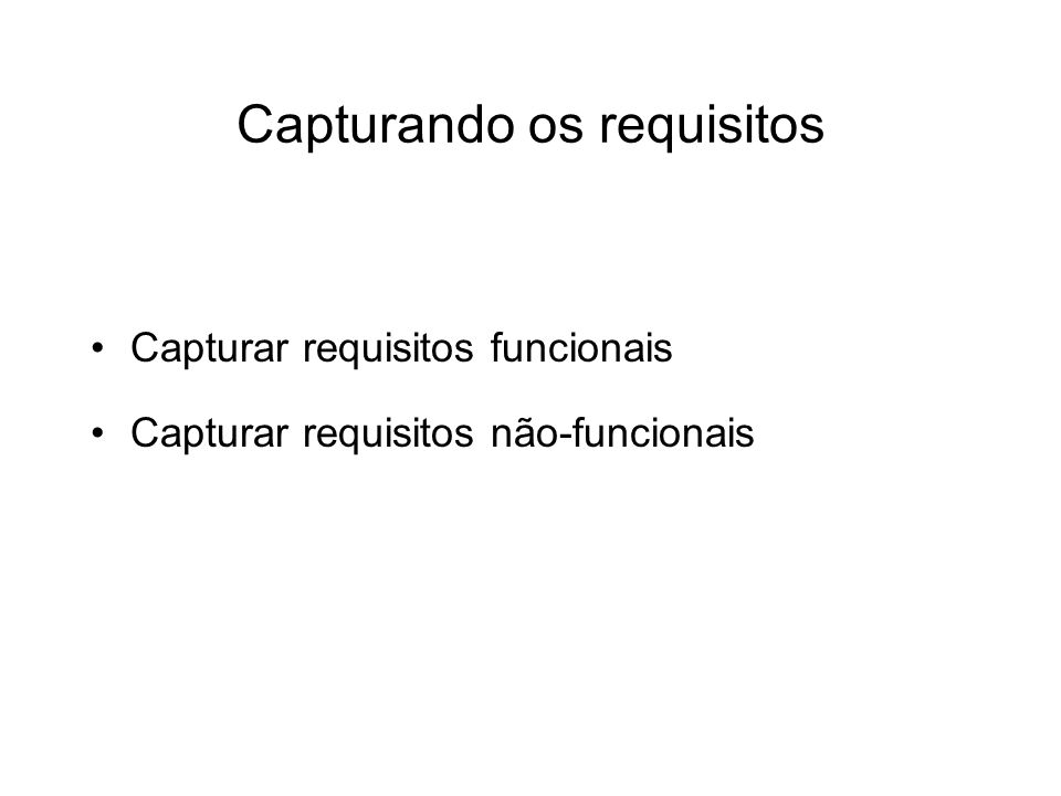 Capturar requisitos funcionais Capturar requisitos não-funcionais Capturando os requisitos