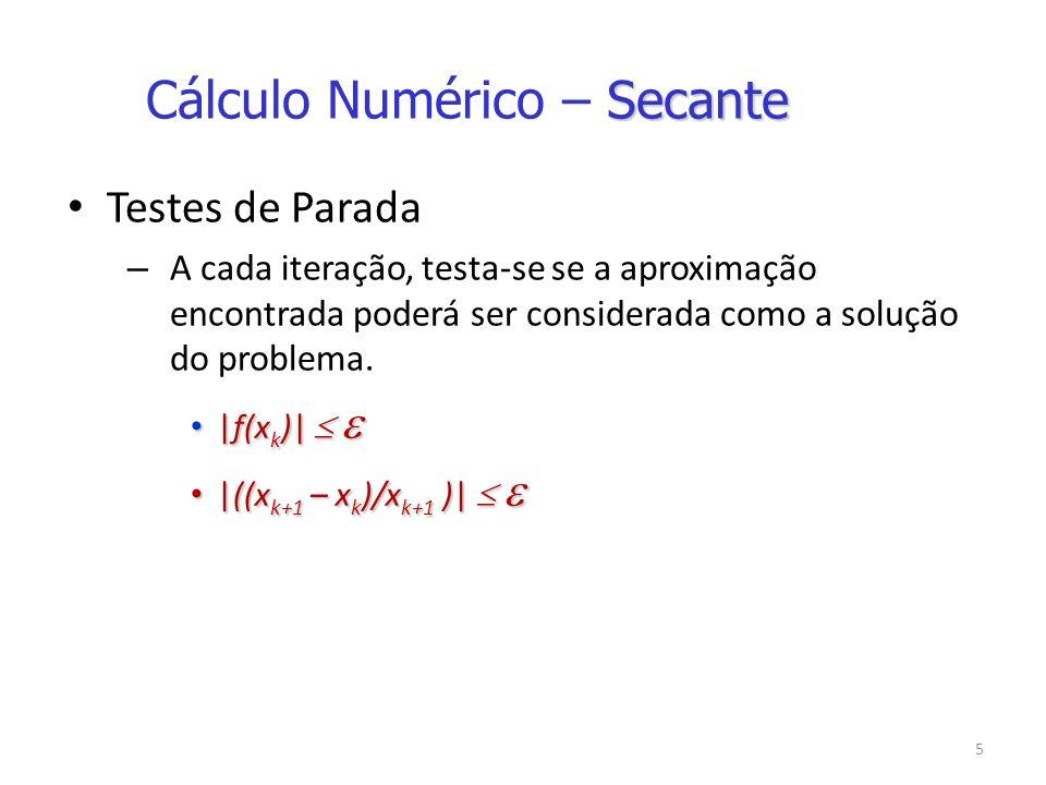 5 Testes de Parada – A cada iteração, testa-se se a aproximação encontrada poderá ser considerada como a solução do problema.