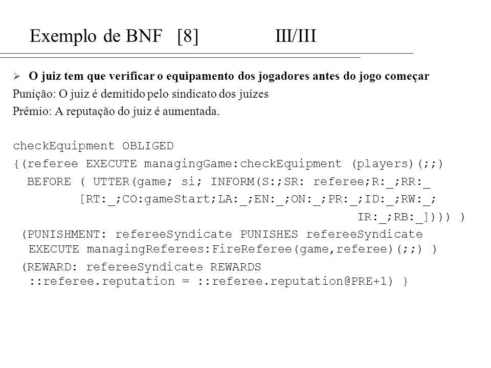 Exemplo de BNF[8]III/III O juiz tem que verificar o equipamento dos jogadores antes do jogo começar Punição: O juiz é demitido pelo sindicato dos juíz