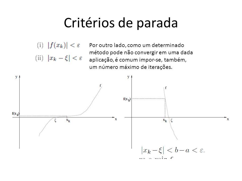 Critérios de parada Por outro lado, como um determinado método pode não convergir em uma dada aplicação, é comum impor-se, também, um número máximo de iterações.