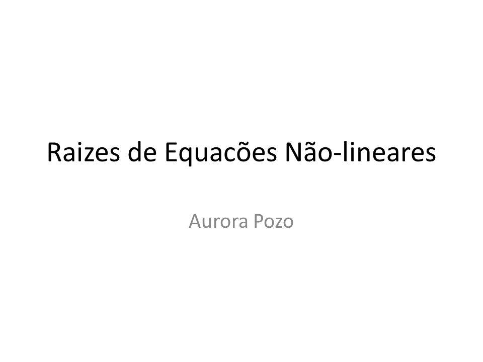 Raizes de Equacões Não-lineares Aurora Pozo