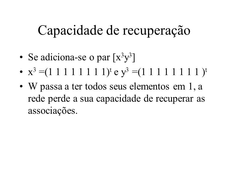 Capacidade de recuperação Se adiciona-se o par [x 3 y 3 ] x 3 =(1 1 1 1 1 1 1 1) t e y 3 =(1 1 1 1 1 1 1 1 ) t W passa a ter todos seus elementos em 1