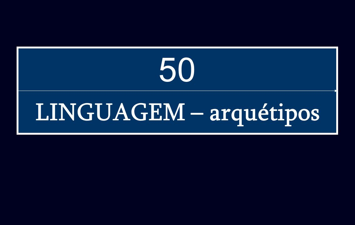 LINGUAGEM – arquétipos 50