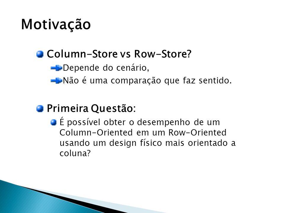 Motivação Column-Store vs Row-Store. Depende do cenário, Não é uma comparação que faz sentido.