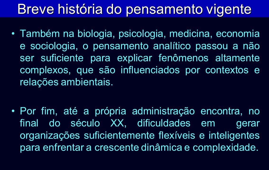 Também na biologia, psicologia, medicina, economia e sociologia, o pensamento analítico passou a não ser suficiente para explicar fenômenos altamente