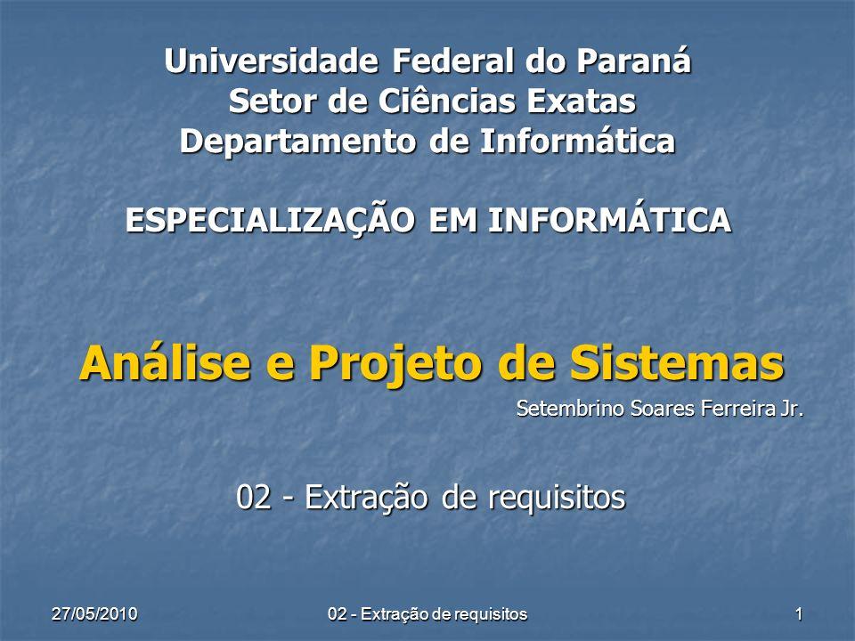 27/05/2010 02 - Extração de requisitos 1 Universidade Federal do Paraná Setor de Ciências Exatas Departamento de Informática ESPECIALIZAÇÃO EM INFORMÁ