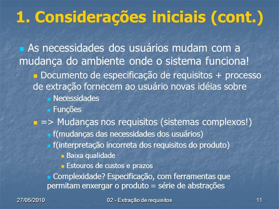 27/05/2010 02 - Extração de requisitos 11 1. Considerações iniciais (cont.) As necessidades dos usuários mudam com a mudança do ambiente onde o sistem