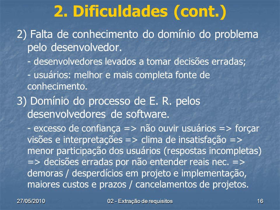 27/05/201002 - Extração de requisitos16 2. Dificuldades (cont.) 2) Falta de conhecimento do domínio do problema pelo desenvolvedor. - desenvolvedores