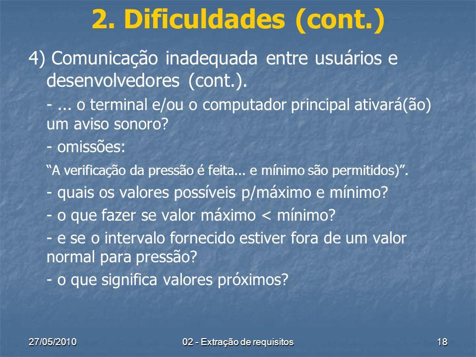 27/05/201002 - Extração de requisitos18 2. Dificuldades (cont.) 4) Comunicação inadequada entre usuários e desenvolvedores (cont.). -... o terminal e/