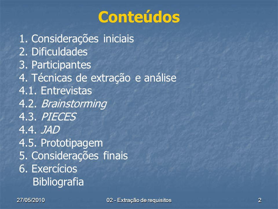 27/05/2010 2 Conteúdos 1. Considerações iniciais 2. Dificuldades 3. Participantes 4. Técnicas de extração e análise 4.1. Entrevistas 4.2. Brainstormin