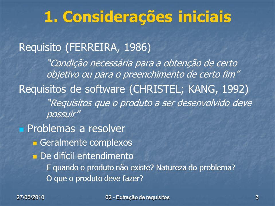27/05/2010 02 - Extração de requisitos 3 1. Considerações iniciais Requisito (FERREIRA, 1986) Condição necessária para a obtenção de certo objetivo ou
