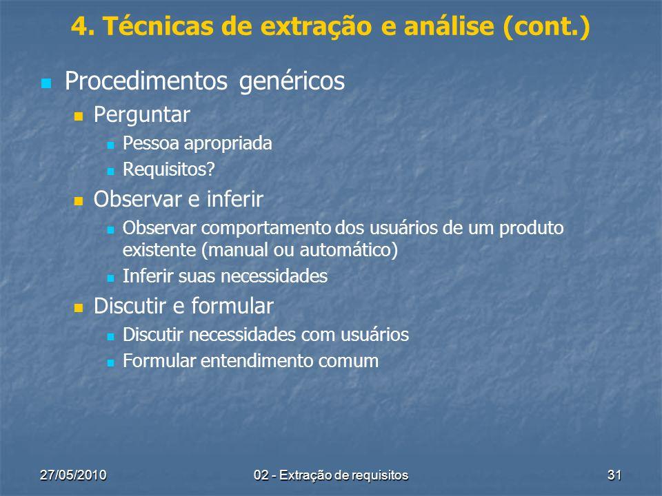 27/05/201002 - Extração de requisitos31 4. Técnicas de extração e análise (cont.) Procedimentos genéricos Perguntar Pessoa apropriada Requisitos? Obse