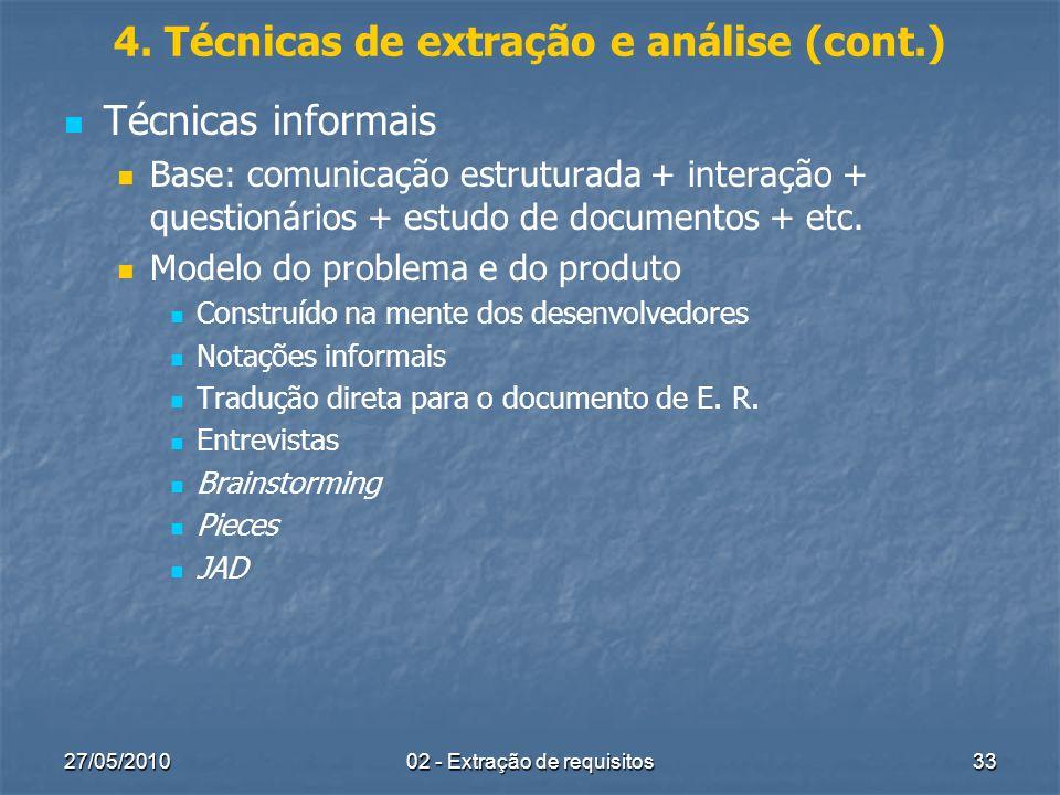 27/05/201002 - Extração de requisitos33 4. Técnicas de extração e análise (cont.) Técnicas informais Base: comunicação estruturada + interação + quest