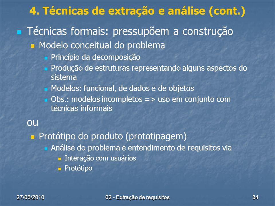 27/05/201002 - Extração de requisitos34 4. Técnicas de extração e análise (cont.) Técnicas formais: pressupõem a construção Modelo conceitual do probl