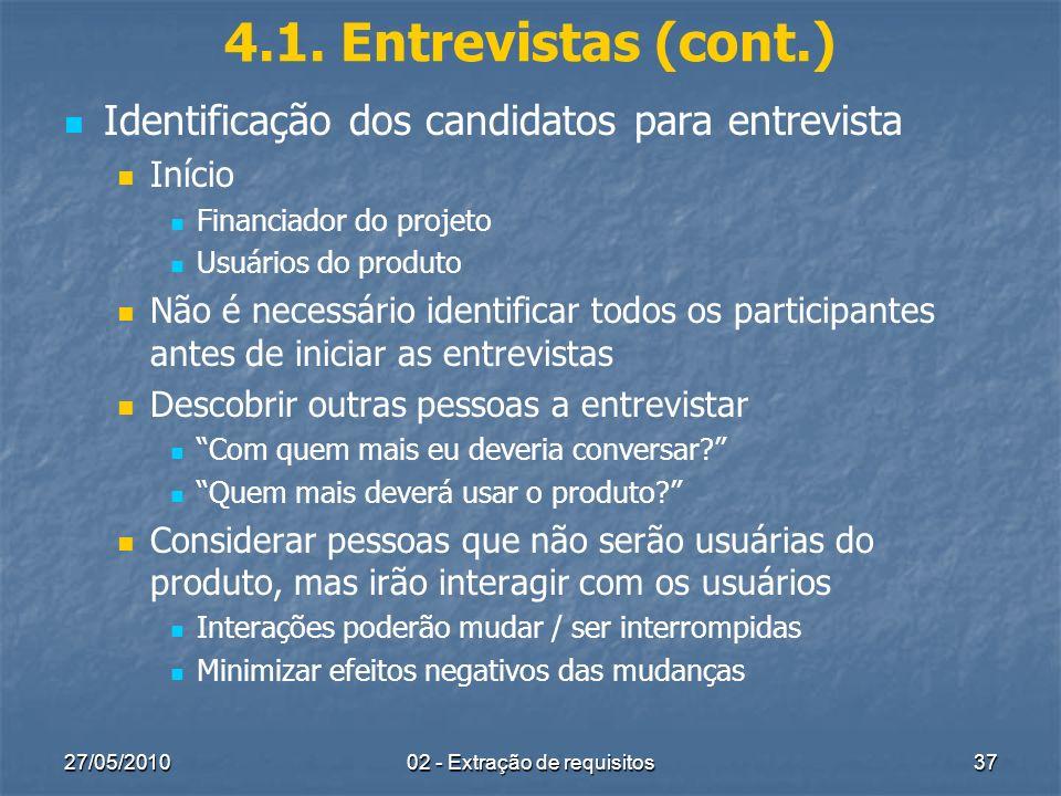27/05/201002 - Extração de requisitos37 4.1. Entrevistas (cont.) Identificação dos candidatos para entrevista Início Financiador do projeto Usuários d