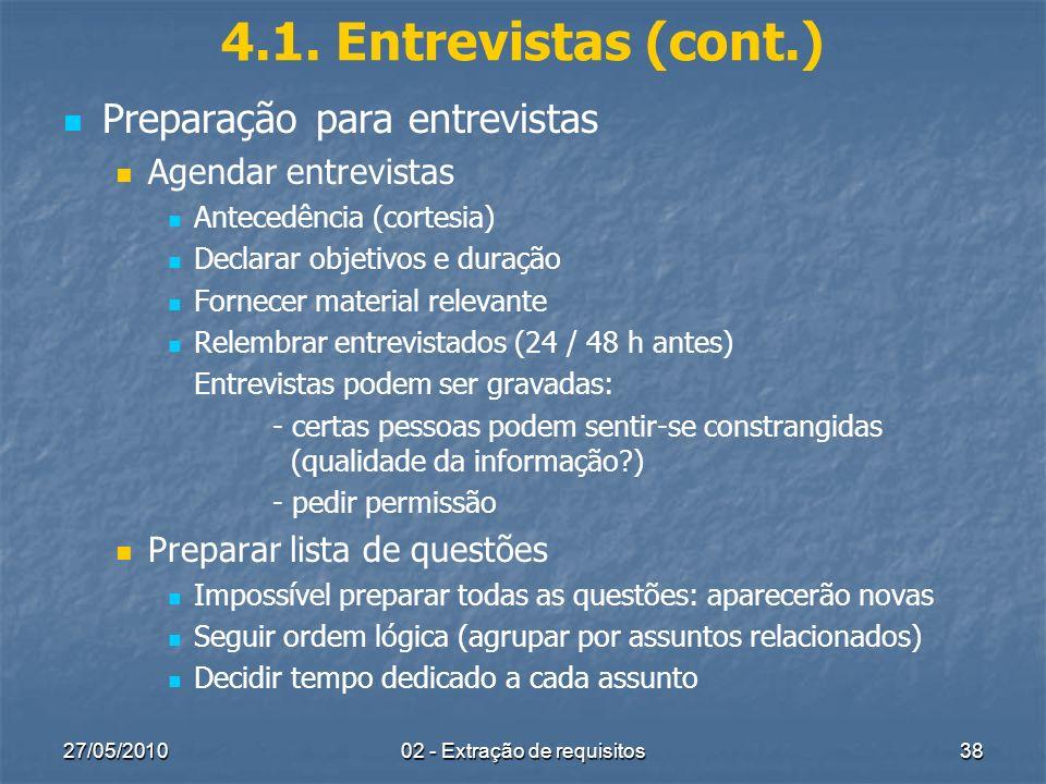 27/05/201002 - Extração de requisitos38 4.1. Entrevistas (cont.) Preparação para entrevistas Agendar entrevistas Antecedência (cortesia) Declarar obje