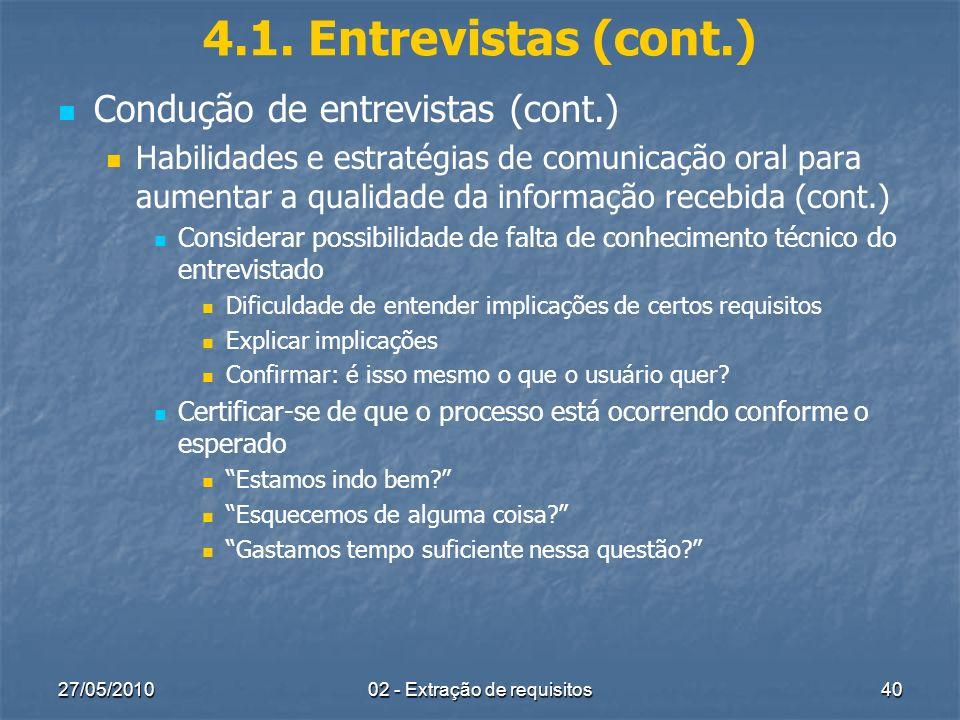 27/05/201002 - Extração de requisitos40 4.1. Entrevistas (cont.) Condução de entrevistas (cont.) Habilidades e estratégias de comunicação oral para au