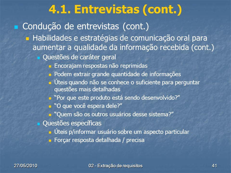 27/05/201002 - Extração de requisitos41 4.1. Entrevistas (cont.) Condução de entrevistas (cont.) Habilidades e estratégias de comunicação oral para au