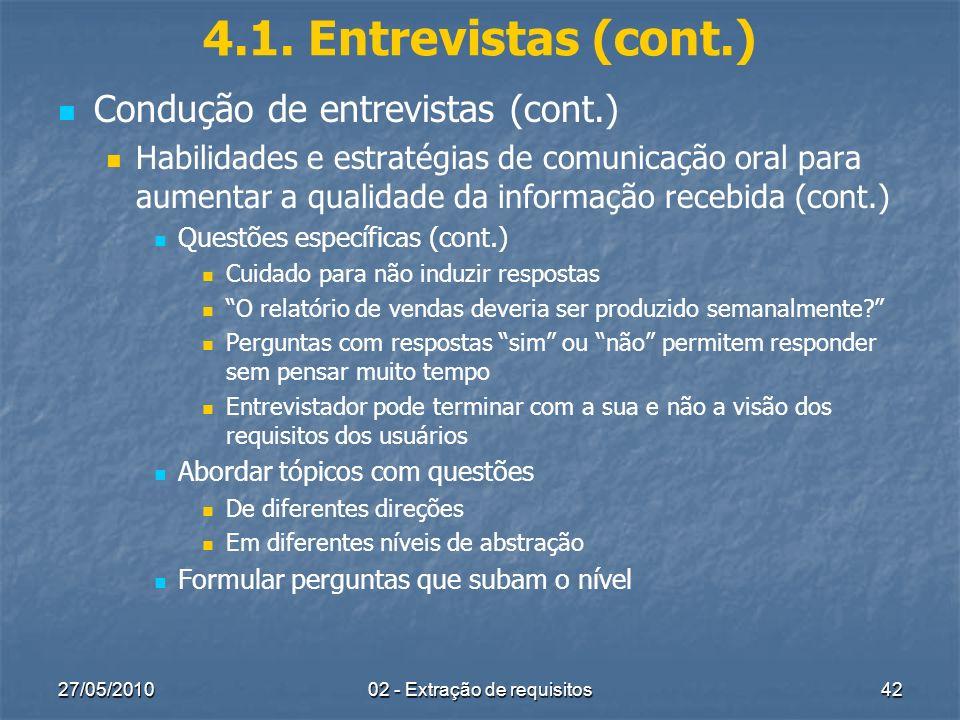 27/05/201002 - Extração de requisitos42 4.1. Entrevistas (cont.) Condução de entrevistas (cont.) Habilidades e estratégias de comunicação oral para au