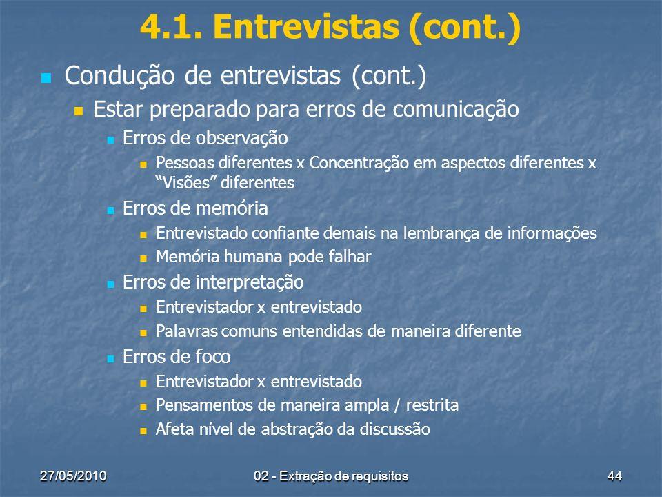 27/05/201002 - Extração de requisitos44 4.1. Entrevistas (cont.) Condução de entrevistas (cont.) Estar preparado para erros de comunicação Erros de ob