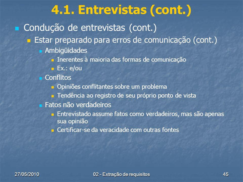 27/05/201002 - Extração de requisitos45 4.1. Entrevistas (cont.) Condução de entrevistas (cont.) Estar preparado para erros de comunicação (cont.) Amb