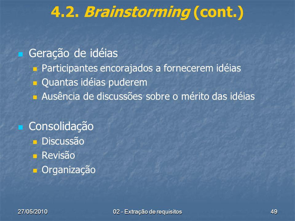 27/05/201002 - Extração de requisitos49 4.2. Brainstorming (cont.) Geração de idéias Participantes encorajados a fornecerem idéias Quantas idéias pude