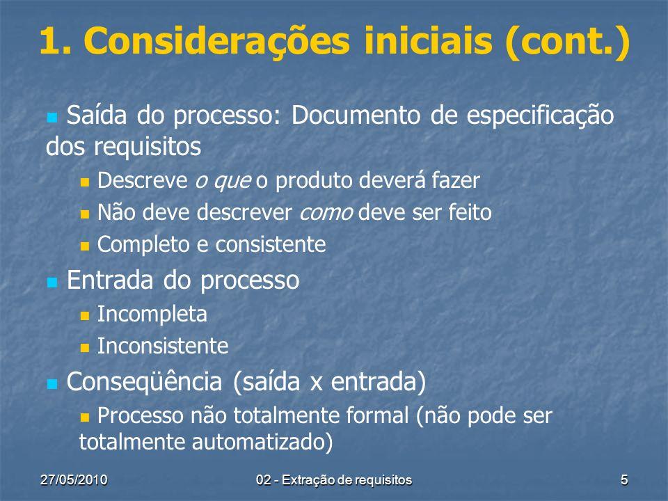 27/05/2010 02 - Extração de requisitos 5 1. Considerações iniciais (cont.) Saída do processo: Documento de especificação dos requisitos Descreve o que