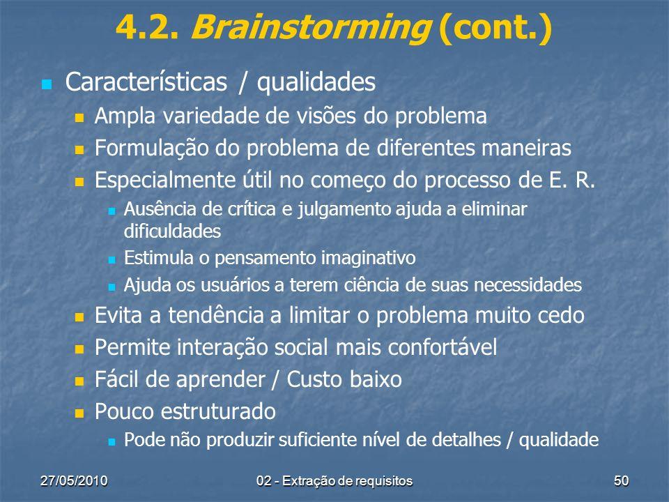 27/05/201002 - Extração de requisitos50 4.2. Brainstorming (cont.) Características / qualidades Ampla variedade de visões do problema Formulação do pr