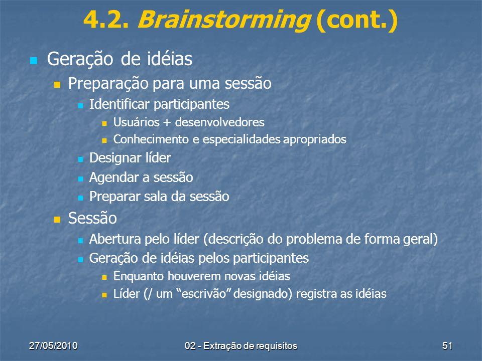 27/05/201002 - Extração de requisitos51 4.2. Brainstorming (cont.) Geração de idéias Preparação para uma sessão Identificar participantes Usuários + d