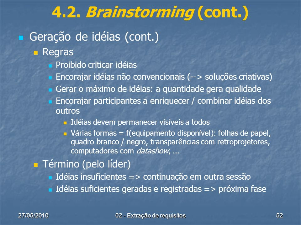 27/05/201002 - Extração de requisitos52 4.2. Brainstorming (cont.) Geração de idéias (cont.) Regras Proibido criticar idéias Encorajar idéias não conv