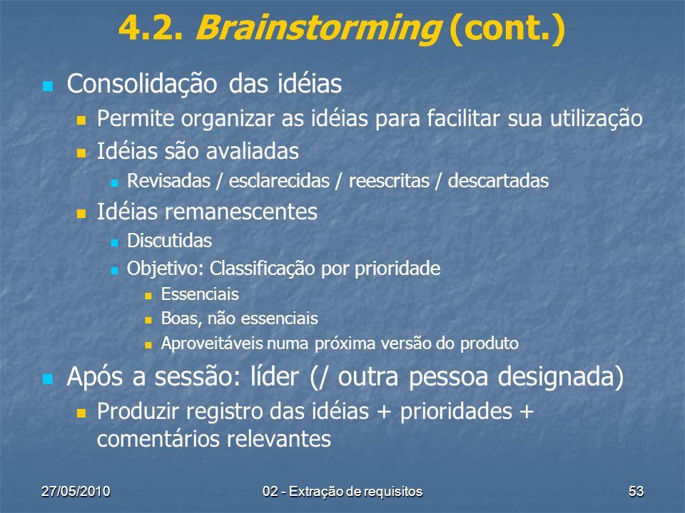 27/05/201002 - Extração de requisitos53 4.2. Brainstorming (cont.) Consolidação das idéias Permite organizar as idéias para facilitar sua utilização I